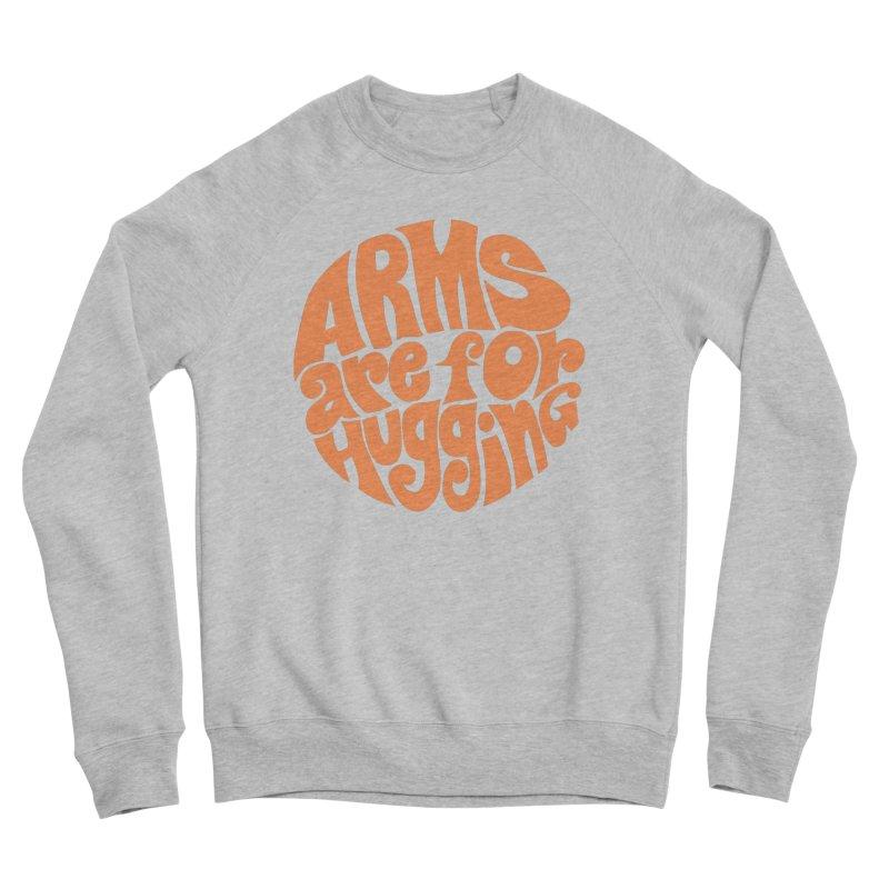 Arms are for hugging (orange) Women's Sponge Fleece Sweatshirt by Kate Gabrielle's Artist Shop