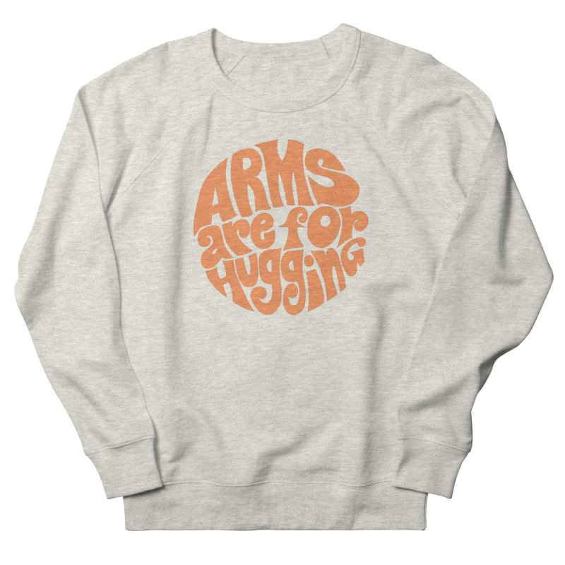 Arms are for hugging (orange) Men's French Terry Sweatshirt by Kate Gabrielle's Artist Shop