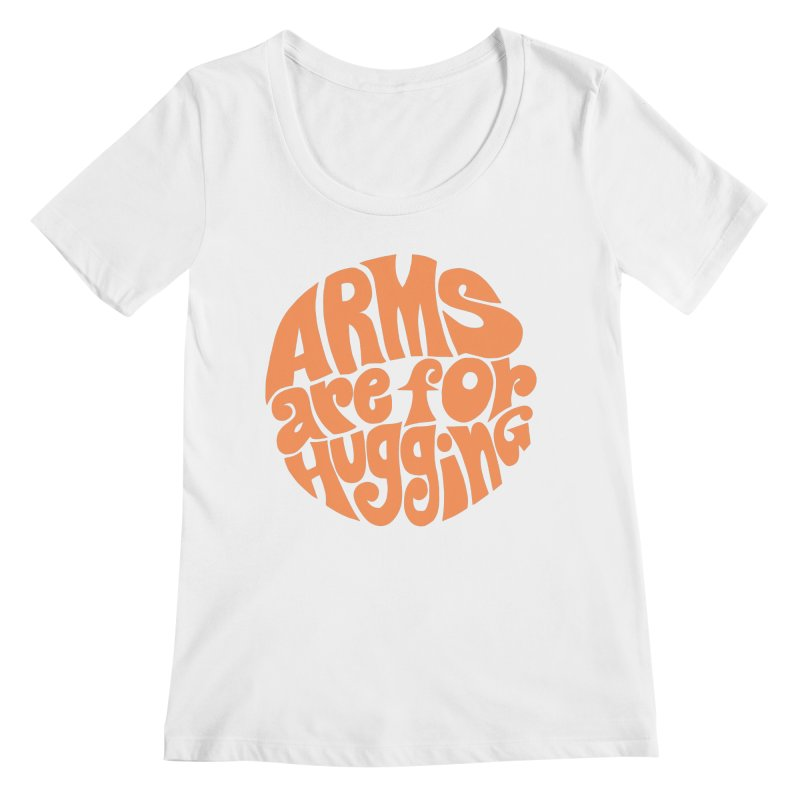 Arms are for hugging (orange) Women's Regular Scoop Neck by Kate Gabrielle's Artist Shop