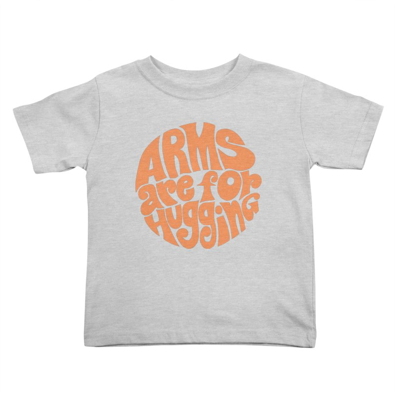 Arms are for hugging (orange) Kids Toddler T-Shirt by Kate Gabrielle's Artist Shop