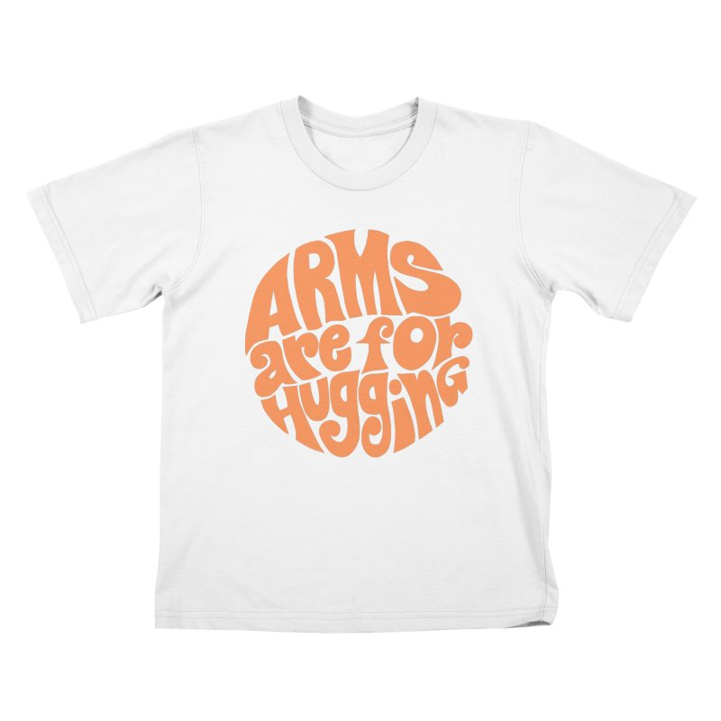 Arms are for hugging (orange) Kids T-Shirt by Kate Gabrielle's Artist Shop