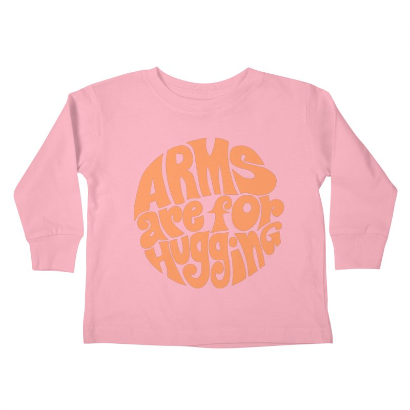 Arms are for hugging (orange) Kids Toddler Longsleeve T-Shirt by Kate Gabrielle's Artist Shop