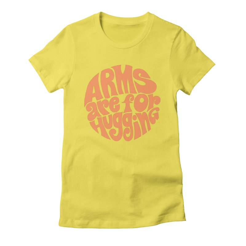 Arms are for hugging (orange) Women's Fitted T-Shirt by Kate Gabrielle's Artist Shop