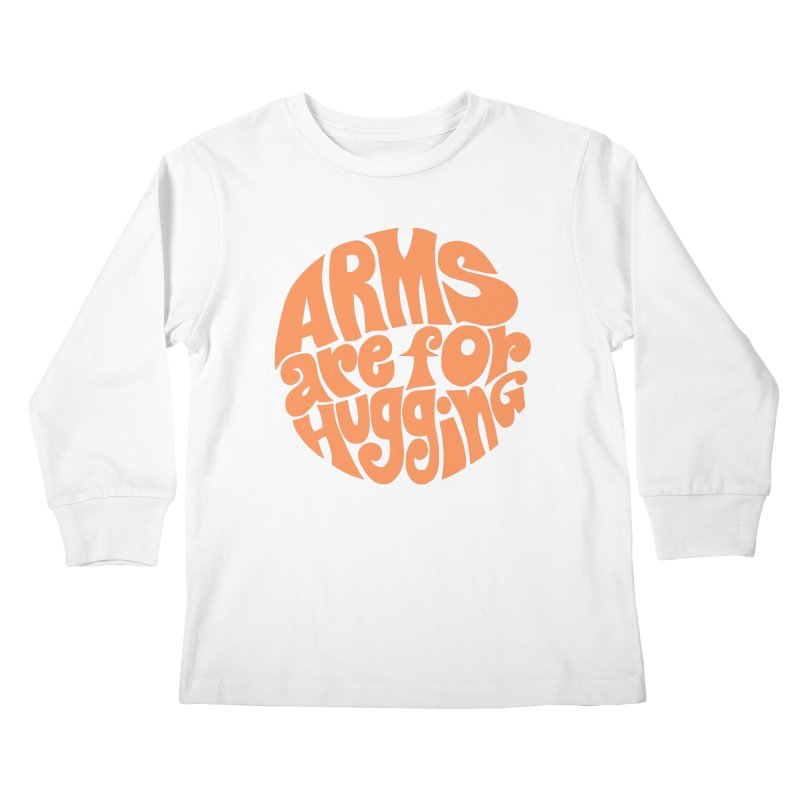 Arms are for hugging (orange) Kids Longsleeve T-Shirt by Kate Gabrielle's Artist Shop