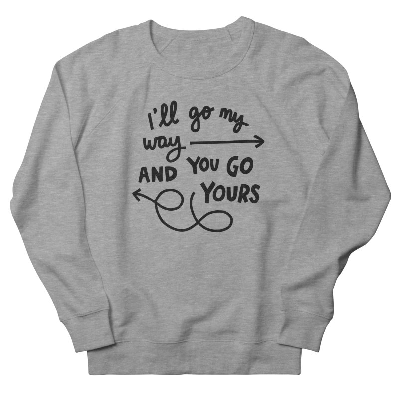 I'll go my way Women's French Terry Sweatshirt by Kate Gabrielle's Artist Shop