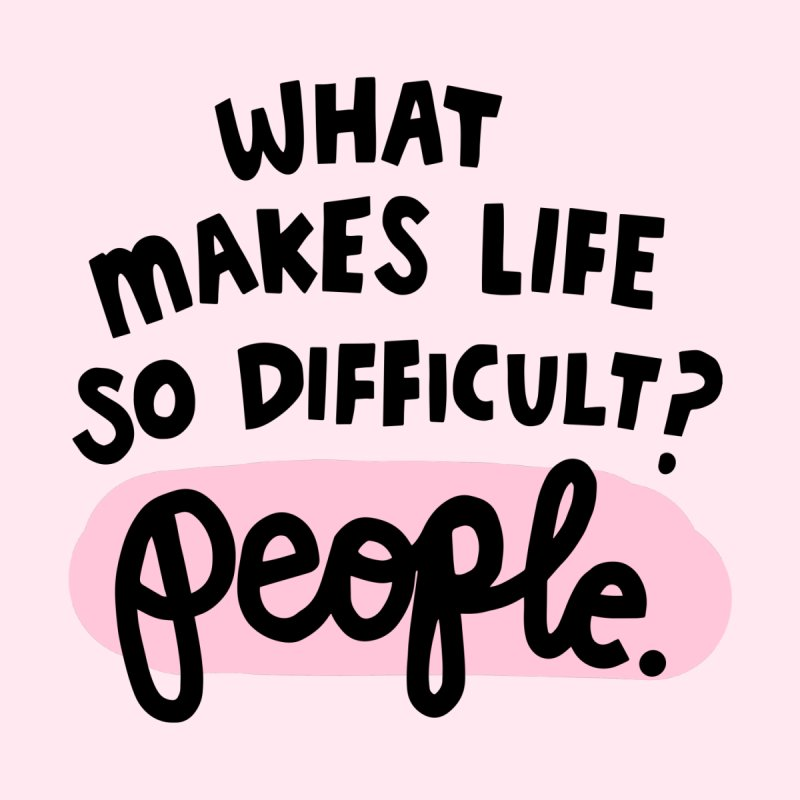 What makes life so difficult? by Kate Gabrielle's Artist Shop