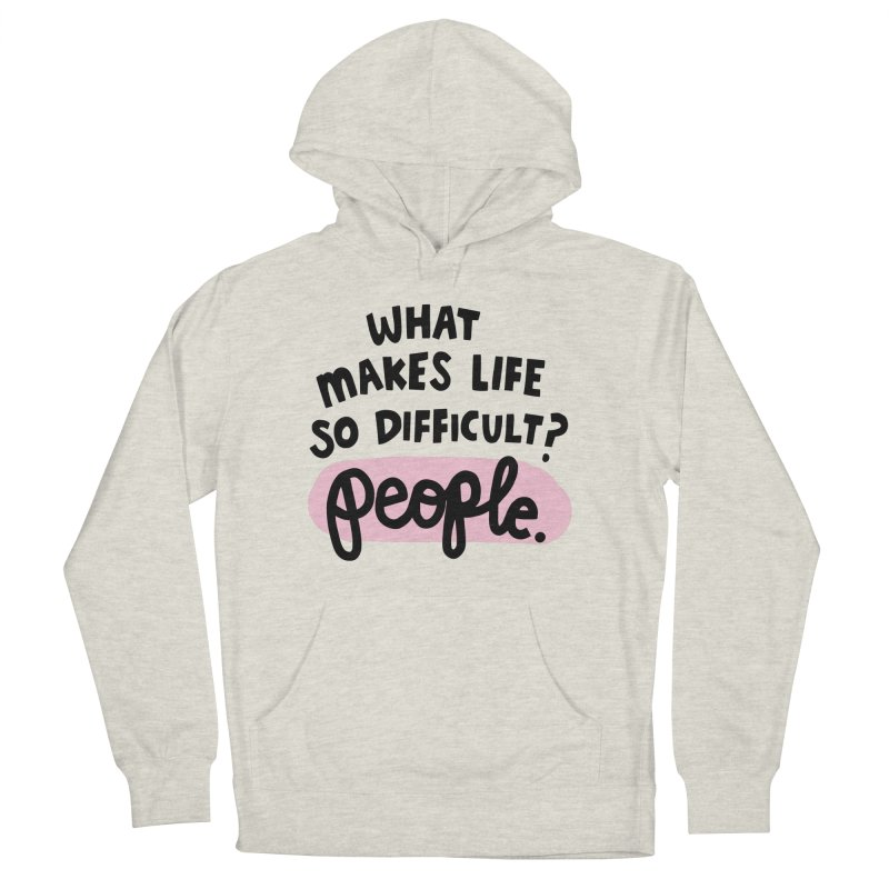 What makes life so difficult? Women's French Terry Pullover Hoody by Kate Gabrielle's Artist Shop