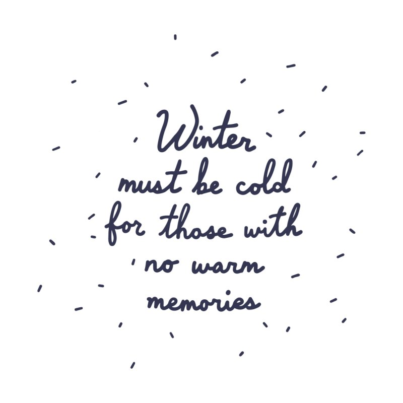 Winter must be cold for those with no warm memories by Kate Gabrielle's Artist Shop