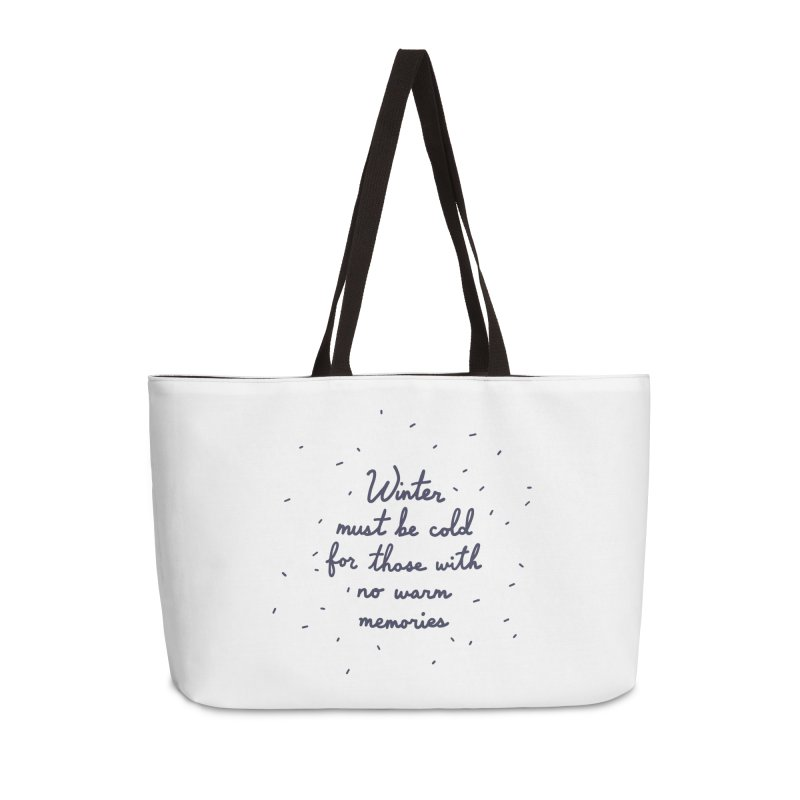 Winter must be cold for those with no warm memories Accessories Weekender Bag Bag by Kate Gabrielle's Artist Shop