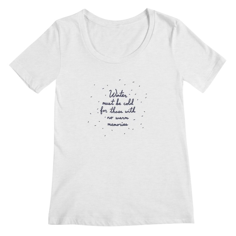Winter must be cold for those with no warm memories Women's Regular Scoop Neck by Kate Gabrielle's Artist Shop