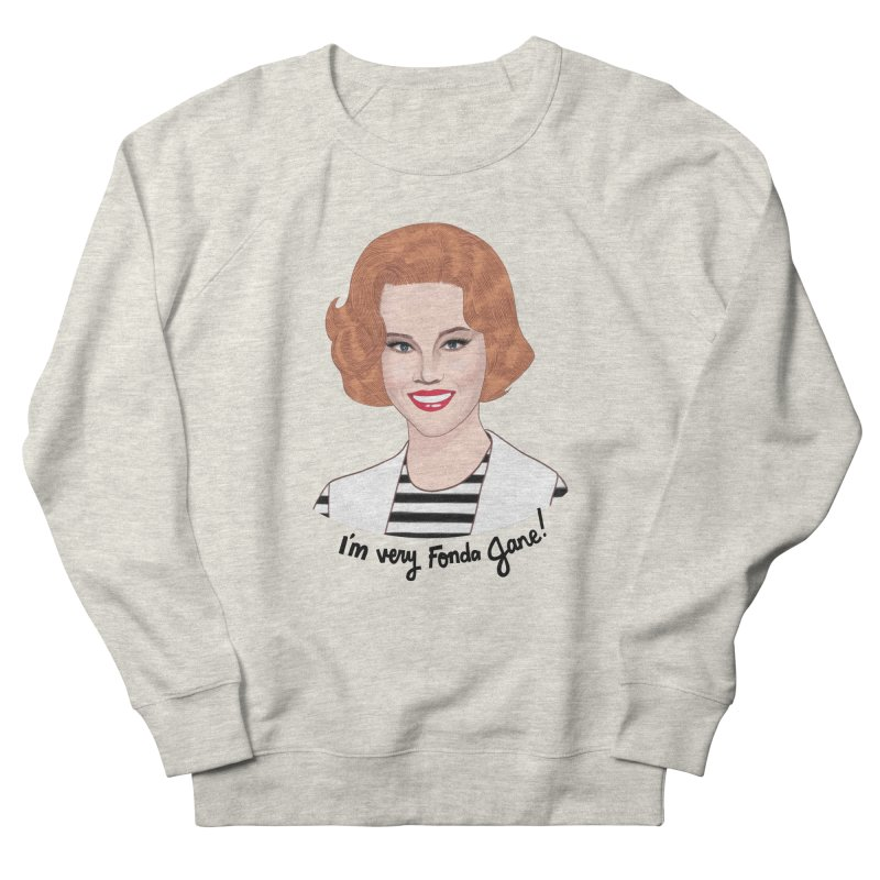 I'm very Fonda Jane! Women's French Terry Sweatshirt by Kate Gabrielle's Artist Shop