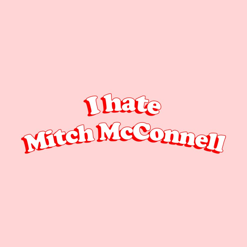 I hate Mitch McConnell by Kate Gabrielle's Threadless Shop