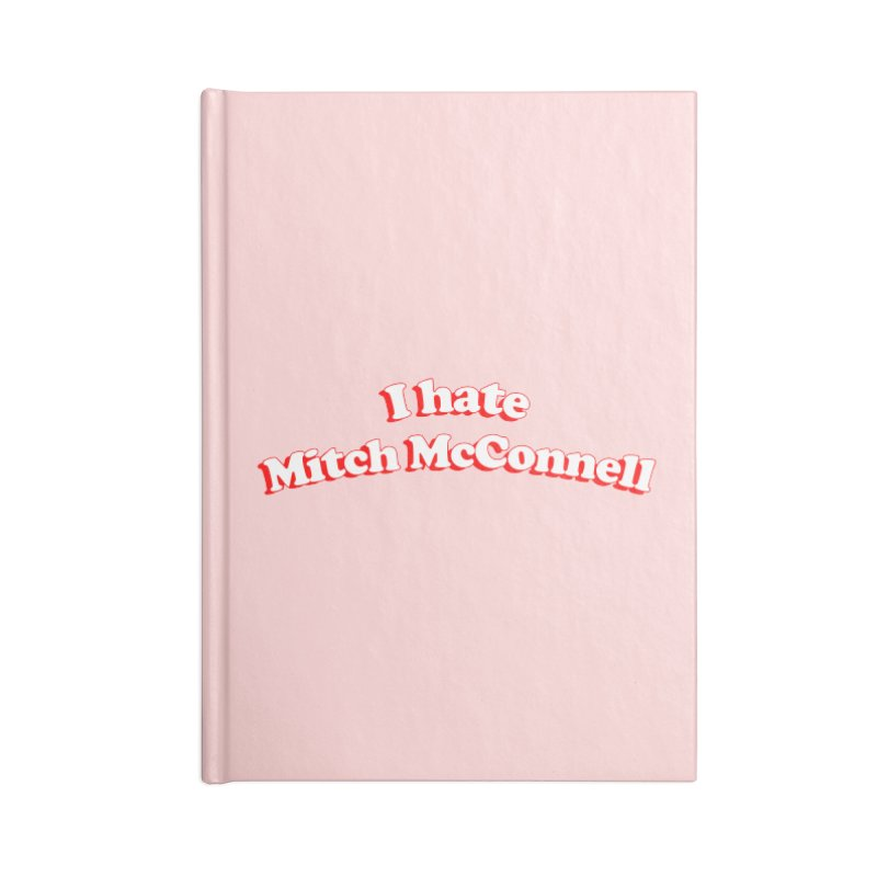 I hate Mitch McConnell Accessories Blank Journal Notebook by Kate Gabrielle's Threadless Shop