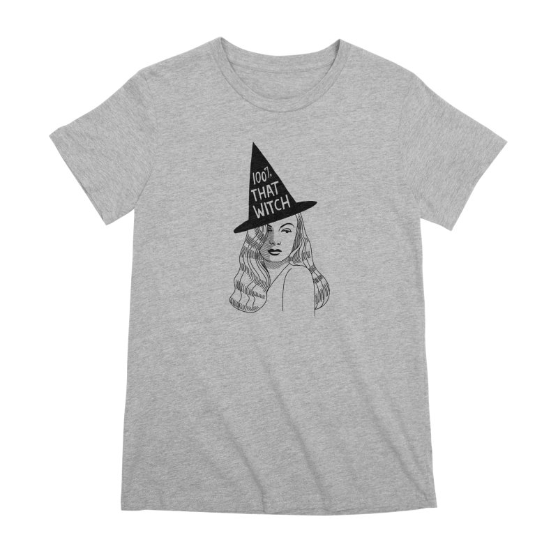 100% that witch Women's Premium T-Shirt by Kate Gabrielle's Threadless Shop