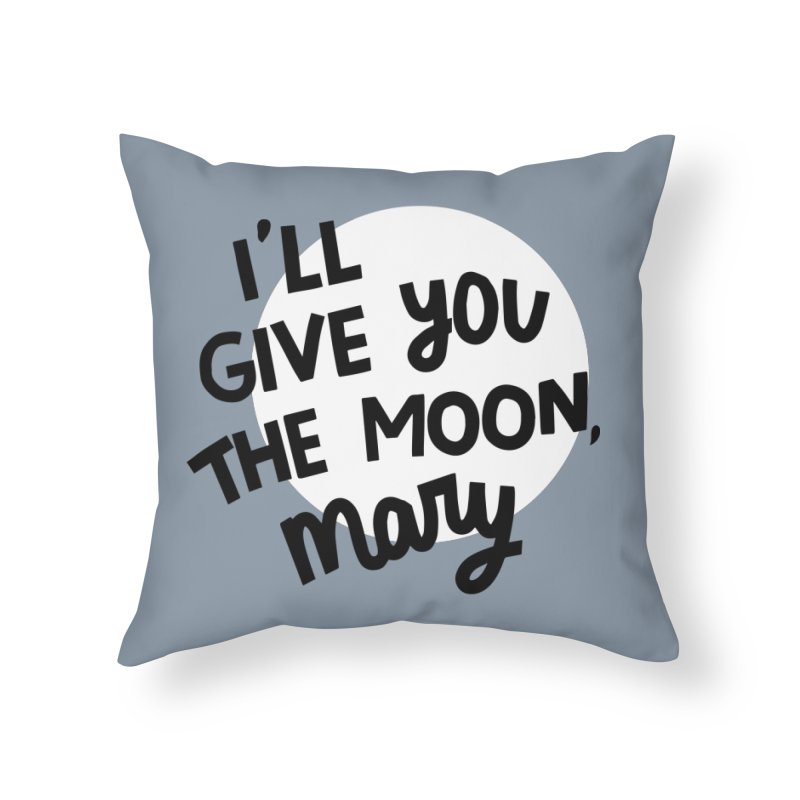 I'll give you the moon, Mary Home Throw Pillow by Kate Gabrielle's Threadless Shop