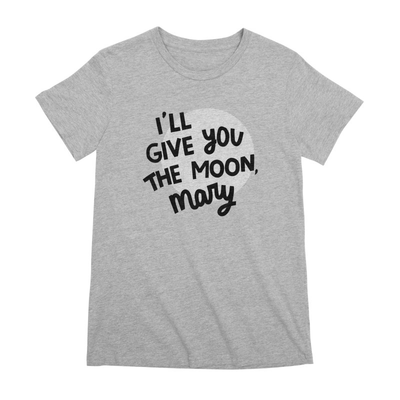 I'll give you the moon, Mary Women's Premium T-Shirt by Kate Gabrielle's Threadless Shop