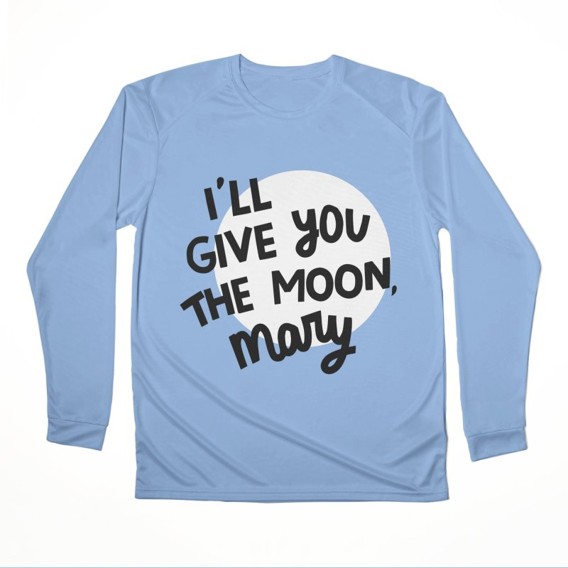 I'll give you the moon, Mary Women's Performance Unisex Longsleeve T-Shirt by Kate Gabrielle's Threadless Shop