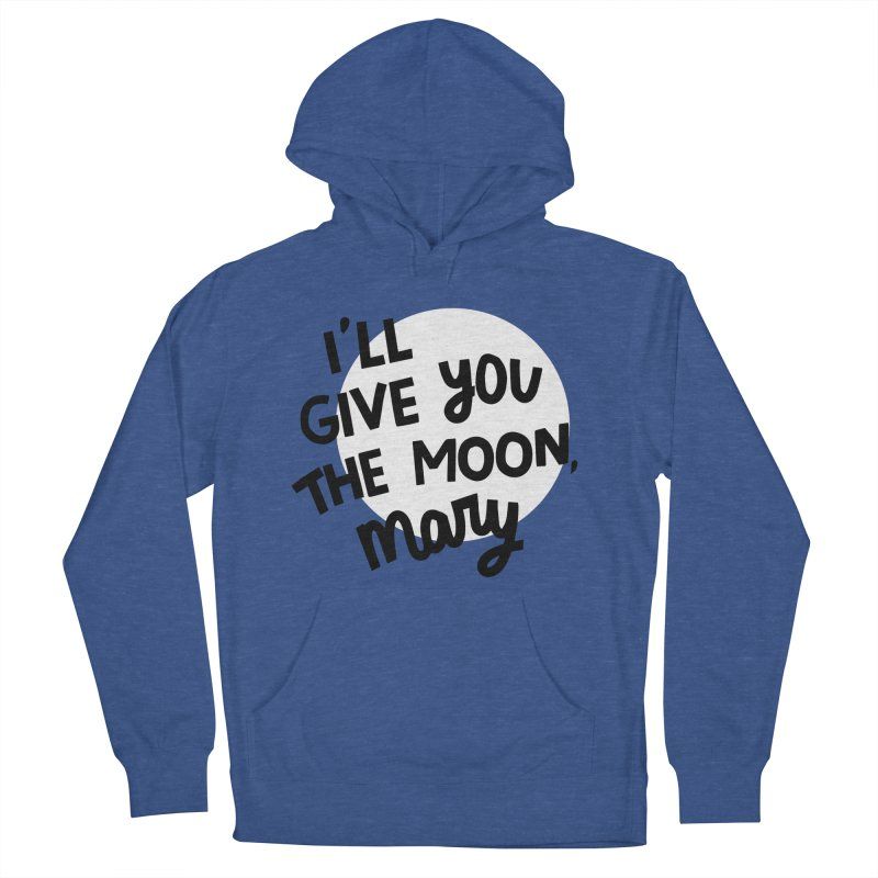 I'll give you the moon, Mary Men's French Terry Pullover Hoody by Kate Gabrielle's Threadless Shop