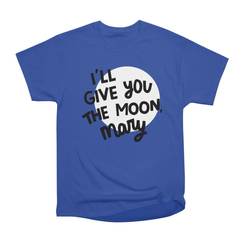 I'll give you the moon, Mary Women's T-Shirt by Kate Gabrielle's Threadless Shop