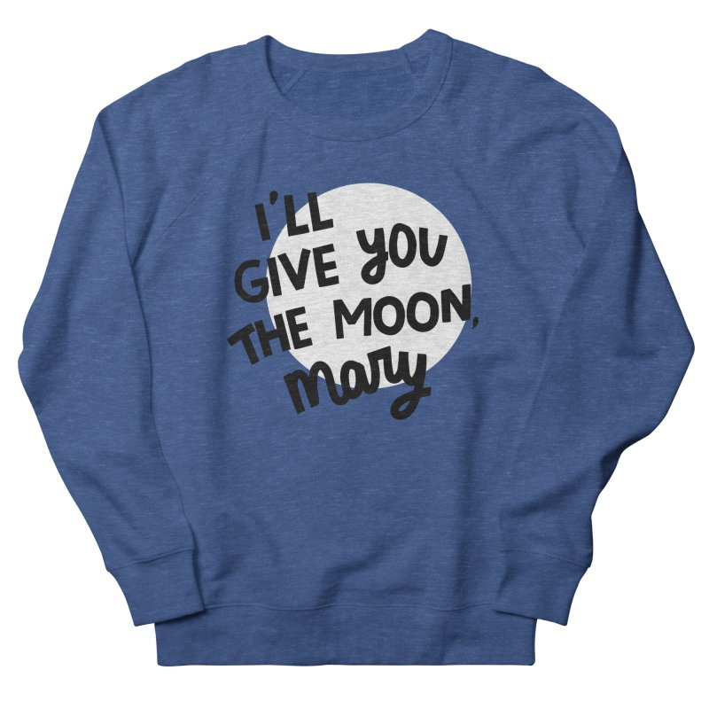 I'll give you the moon, Mary Women's Sweatshirt by Kate Gabrielle's Threadless Shop