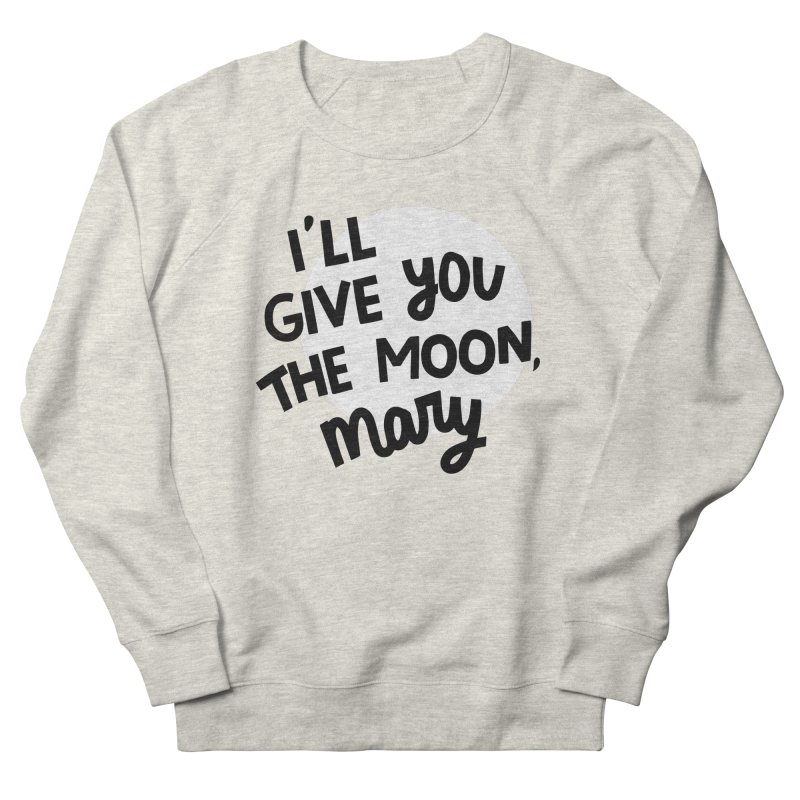 I'll give you the moon, Mary Women's French Terry Sweatshirt by Kate Gabrielle's Threadless Shop