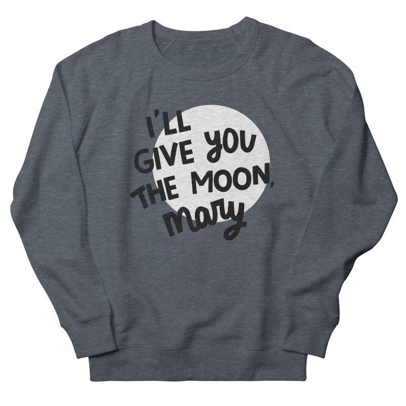I'll give you the moon, Mary Men's French Terry Sweatshirt by Kate Gabrielle's Threadless Shop