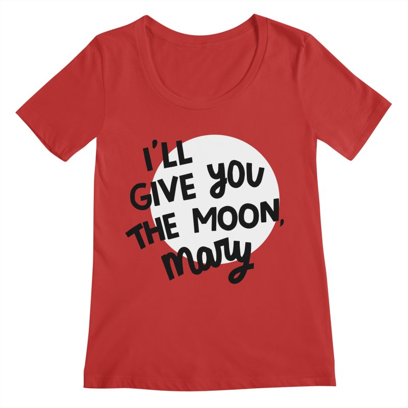 I'll give you the moon, Mary Women's Regular Scoop Neck by Kate Gabrielle's Threadless Shop