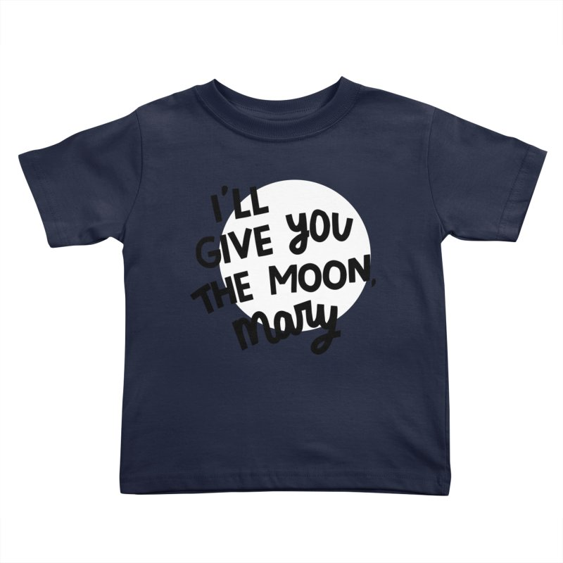 I'll give you the moon, Mary Kids Toddler T-Shirt by Kate Gabrielle's Threadless Shop