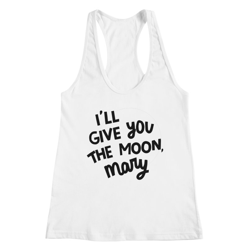 I'll give you the moon, Mary Women's Racerback Tank by Kate Gabrielle's Threadless Shop