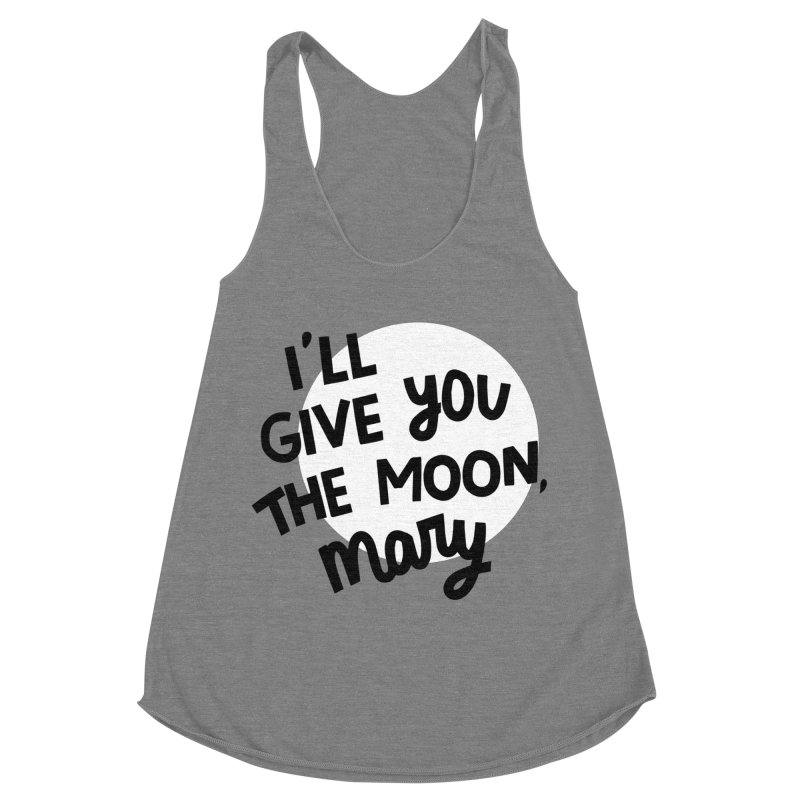 I'll give you the moon, Mary Women's Racerback Triblend Tank by Kate Gabrielle's Threadless Shop