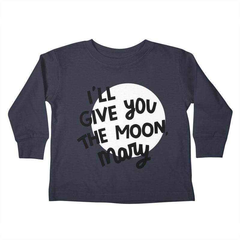 I'll give you the moon, Mary Kids Toddler Longsleeve T-Shirt by Kate Gabrielle's Threadless Shop