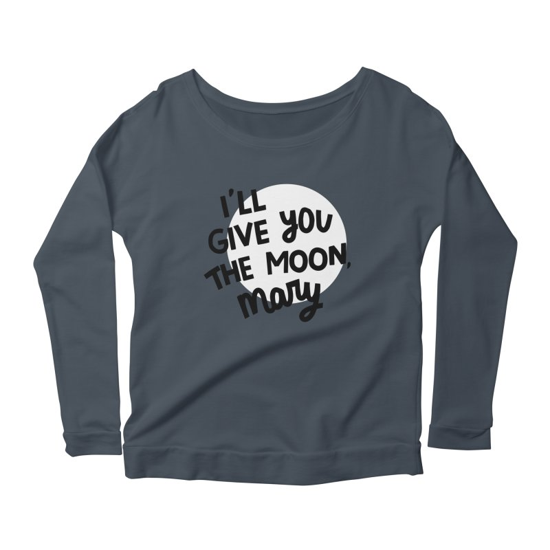 I'll give you the moon, Mary Women's Scoop Neck Longsleeve T-Shirt by Kate Gabrielle's Threadless Shop