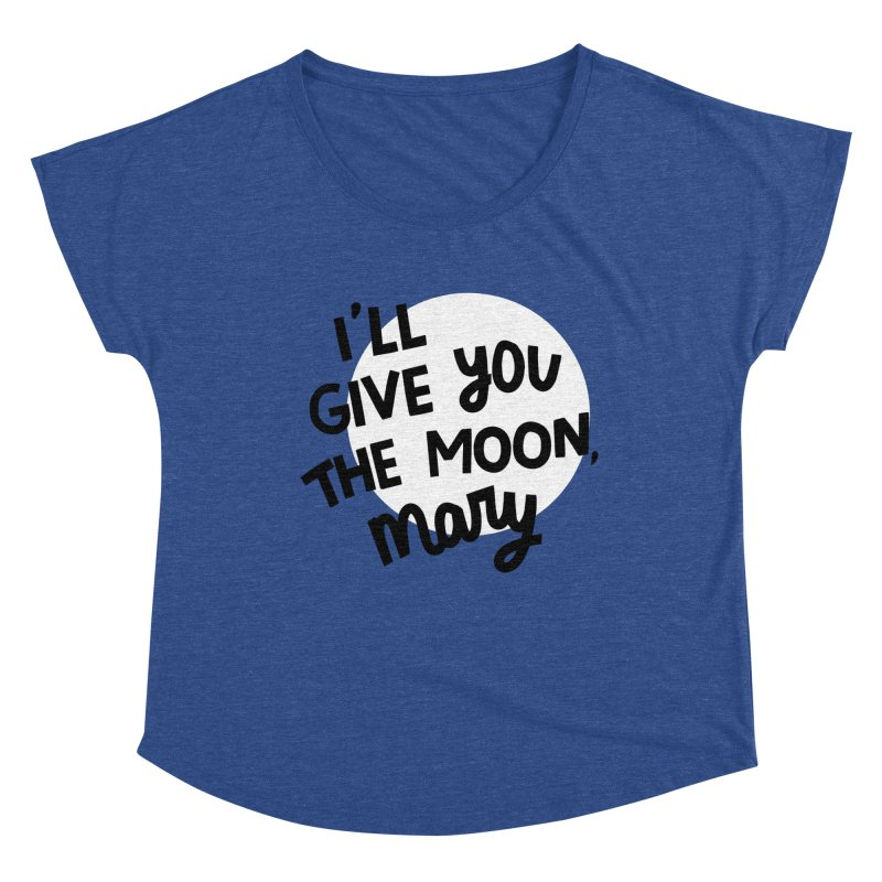 I'll give you the moon, Mary Women's Dolman Scoop Neck by Kate Gabrielle's Threadless Shop