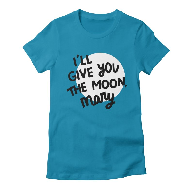 I'll give you the moon, Mary Women's Fitted T-Shirt by Kate Gabrielle's Threadless Shop