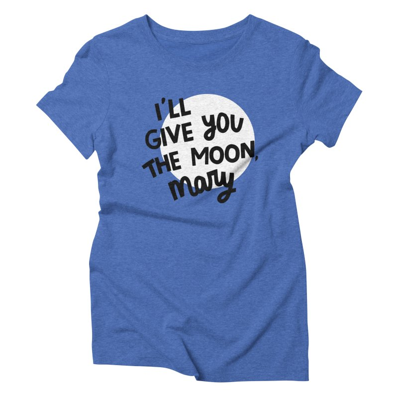 I'll give you the moon, Mary Women's Triblend T-Shirt by Kate Gabrielle's Threadless Shop