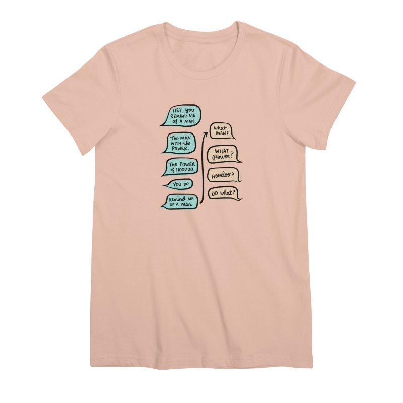 You remind me of a man Women's Premium T-Shirt by Kate Gabrielle's Threadless Shop
