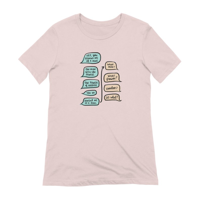 You remind me of a man Women's Extra Soft T-Shirt by Kate Gabrielle's Threadless Shop