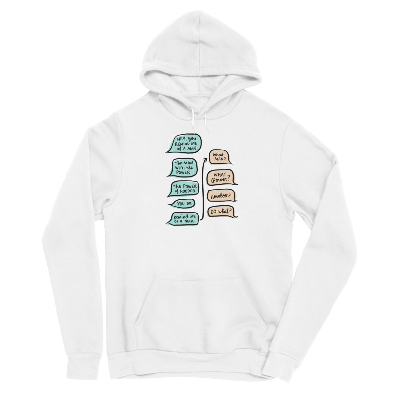 You remind me of a man Men's Sponge Fleece Pullover Hoody by Kate Gabrielle's Threadless Shop