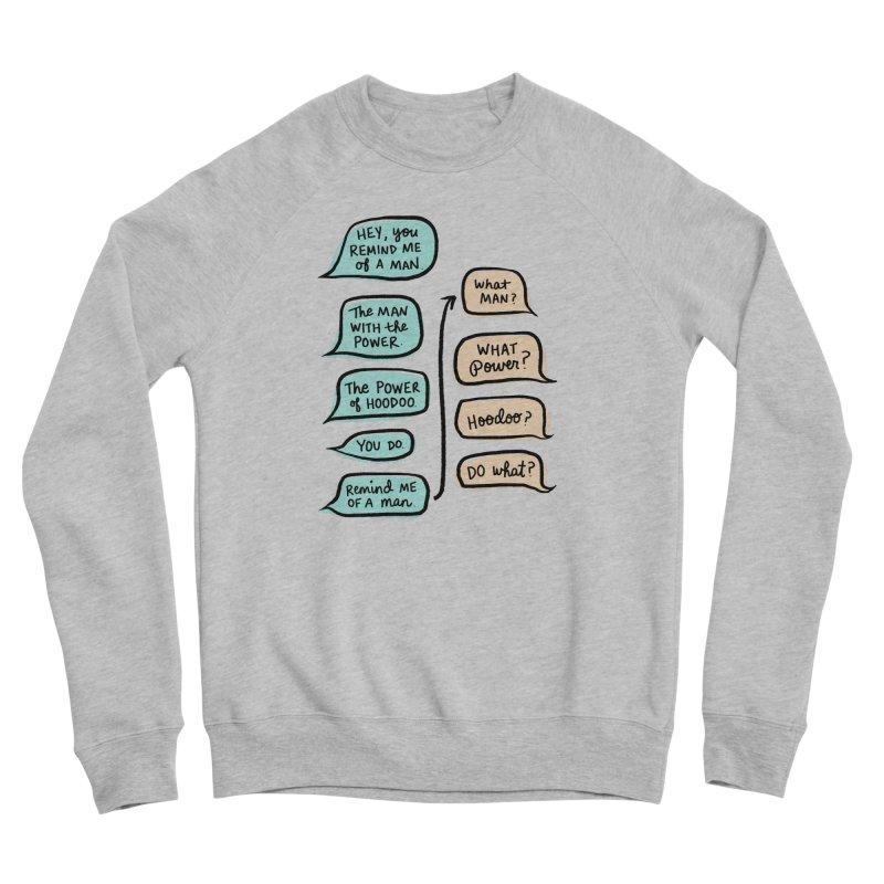 You remind me of a man Women's Sponge Fleece Sweatshirt by Kate Gabrielle's Threadless Shop
