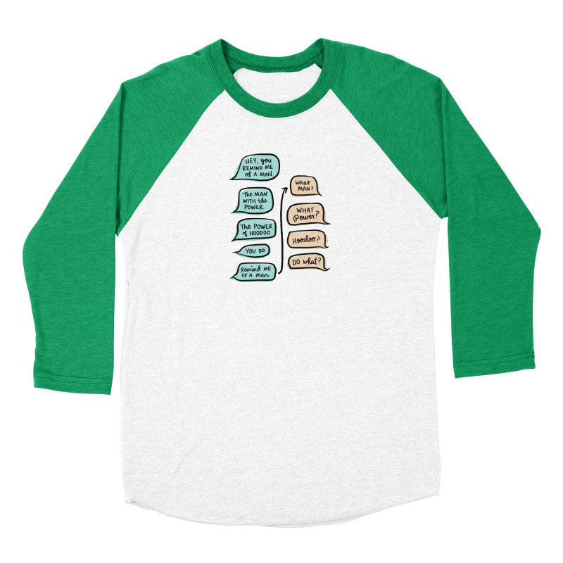 You remind me of a man Women's Baseball Triblend Longsleeve T-Shirt by Kate Gabrielle's Threadless Shop