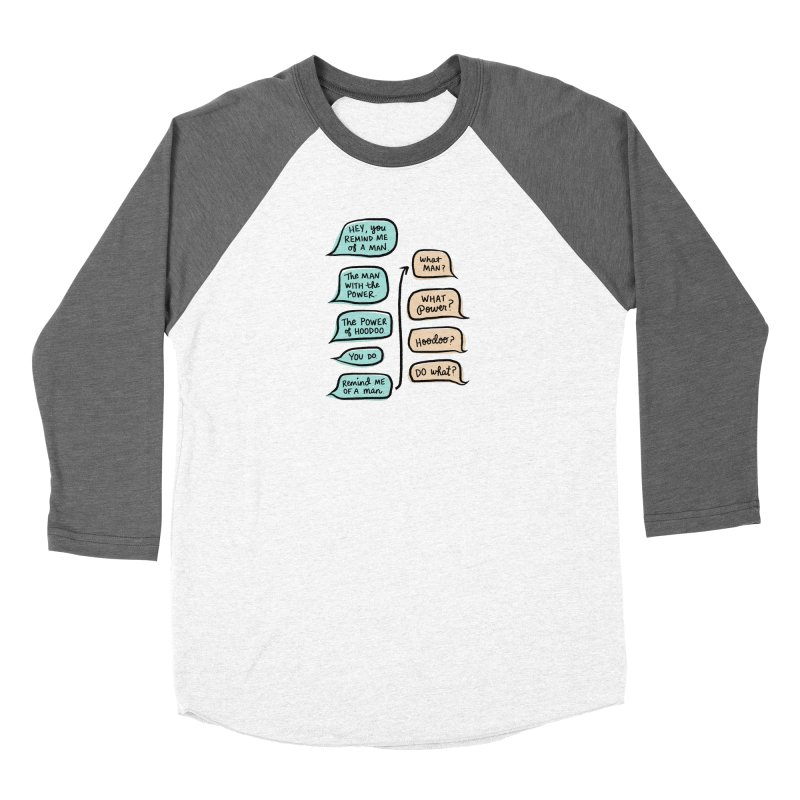 You remind me of a man Men's Baseball Triblend Longsleeve T-Shirt by Kate Gabrielle's Threadless Shop