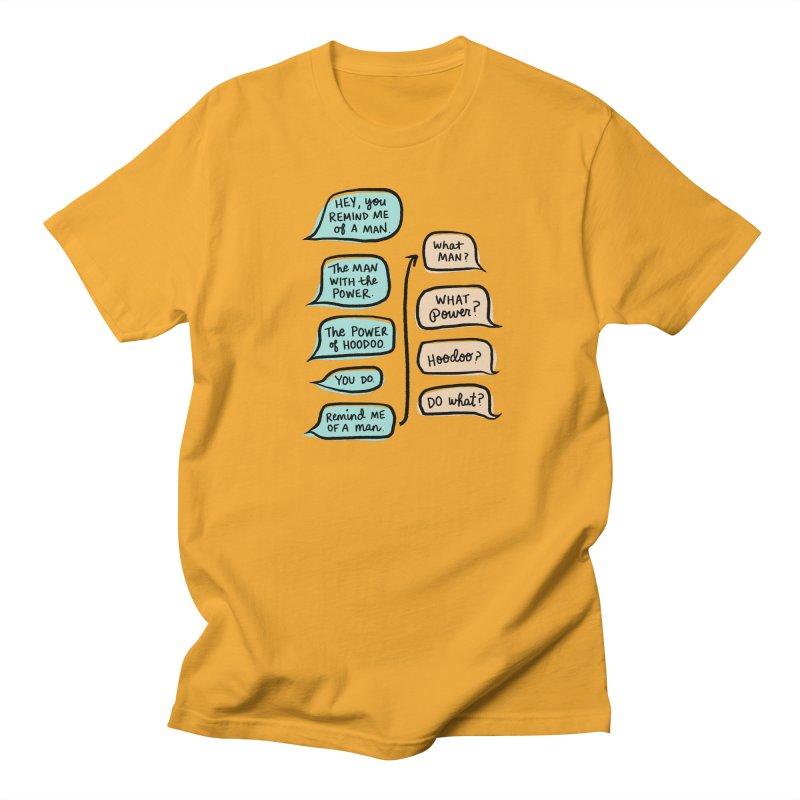 You remind me of a man Women's Regular Unisex T-Shirt by Kate Gabrielle's Threadless Shop