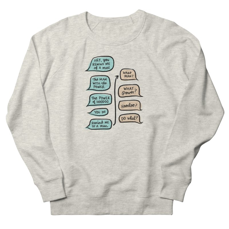 You remind me of a man Women's French Terry Sweatshirt by Kate Gabrielle's Threadless Shop