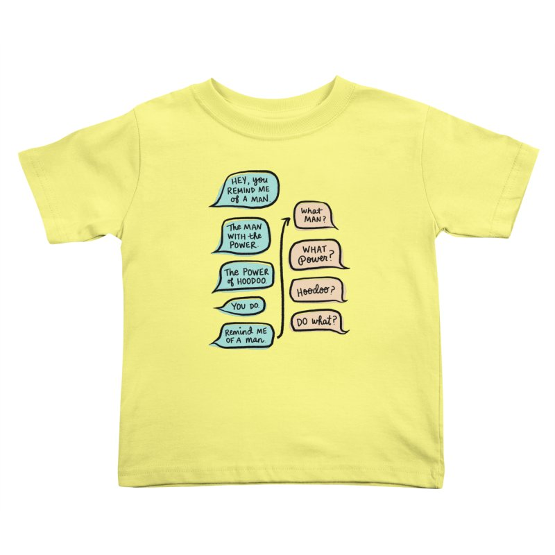 You remind me of a man Kids Toddler T-Shirt by Kate Gabrielle's Threadless Shop