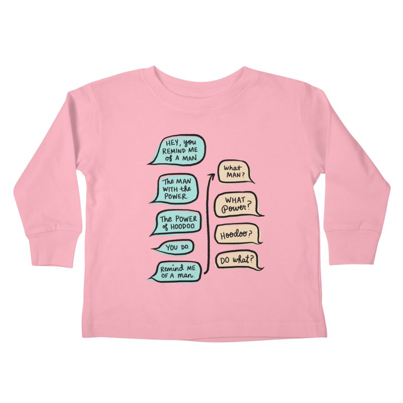 You remind me of a man Kids Toddler Longsleeve T-Shirt by Kate Gabrielle's Threadless Shop
