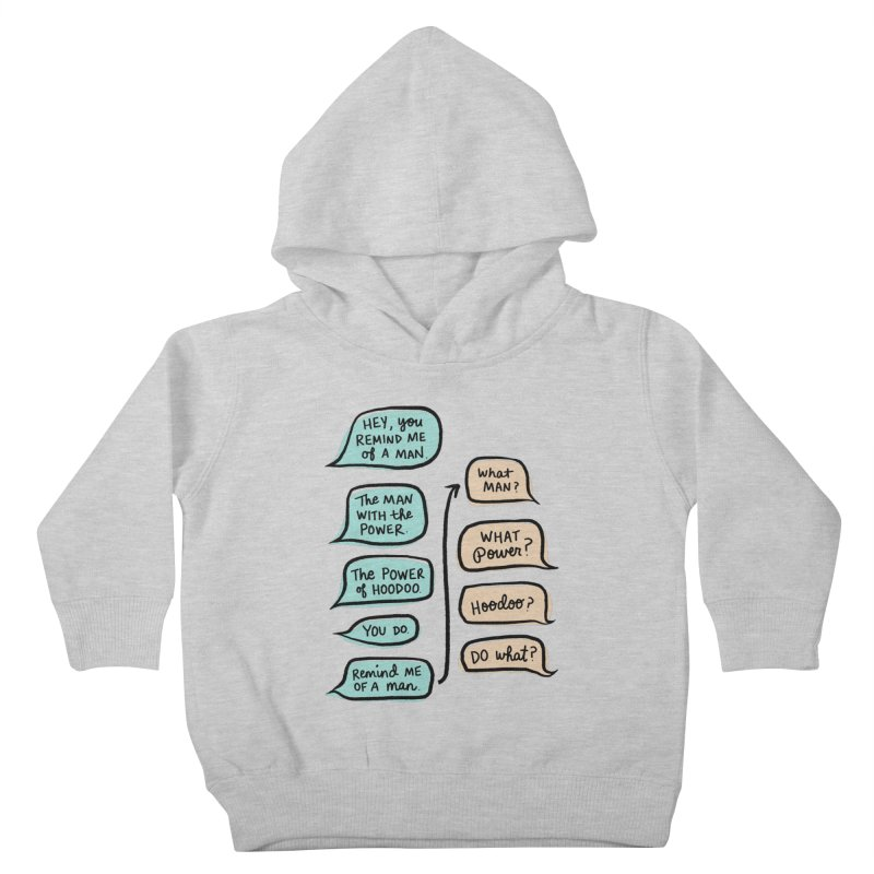 You remind me of a man Kids Toddler Pullover Hoody by Kate Gabrielle's Threadless Shop