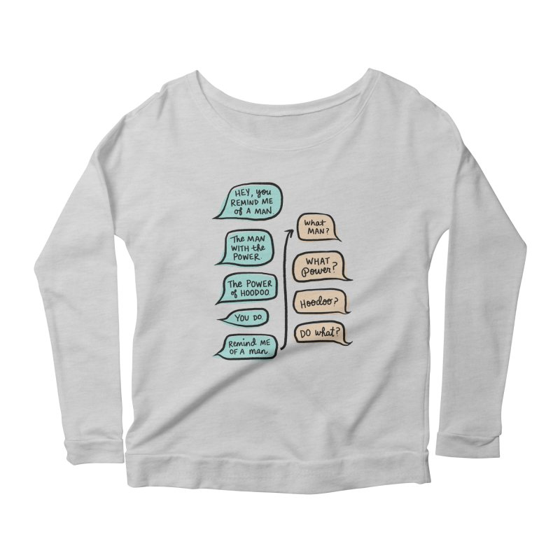 You remind me of a man Women's Scoop Neck Longsleeve T-Shirt by Kate Gabrielle's Threadless Shop