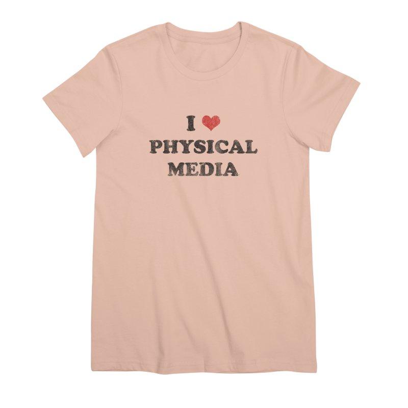 I love physical media Women's Premium T-Shirt by Kate Gabrielle's Threadless Shop