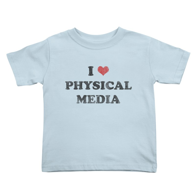 I love physical media Kids Toddler T-Shirt by Kate Gabrielle's Threadless Shop