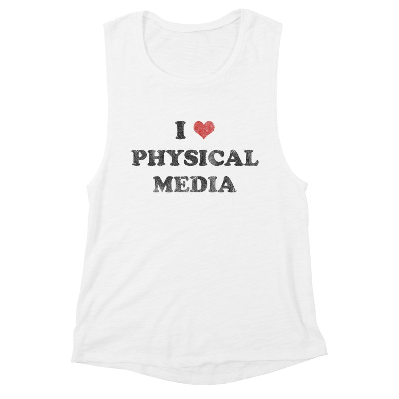 I love physical media Women's Muscle Tank by Kate Gabrielle's Threadless Shop